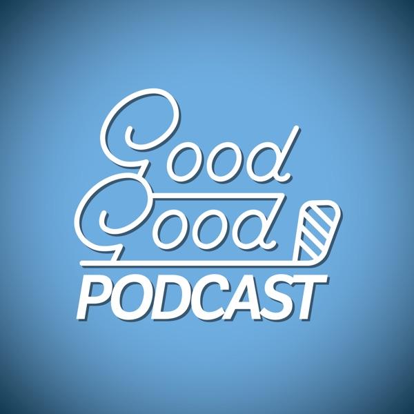 Good Good Podcast