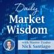 Daily Market Wisdom with Nick Santiago