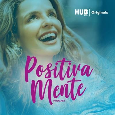 Positivamente Podcast:HUB Mídia