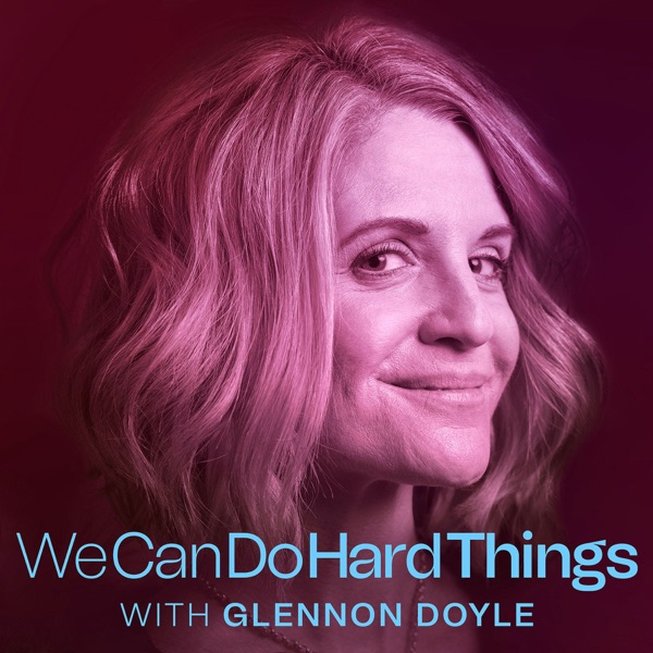 We Can Do Hard Things with Glennon Doyle