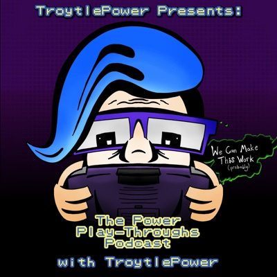 TroytlePower Presents: The Power Play-Throughs Podcast, with TroytlePower