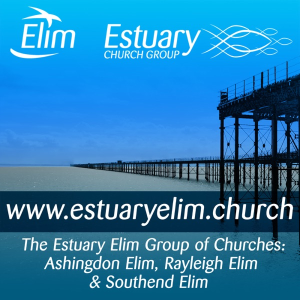 Estuary Elim Church Podcast (Ashingdon, Rayleigh, Southend-on-Sea, and Online)