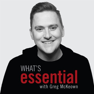 What's Essential hosted by Greg McKeown:Greg McKeown, Scratch Audiohouse