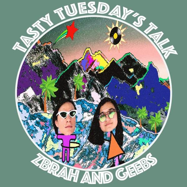 Tasty Tuesday's Talk with zbrah & Geebs Artwork