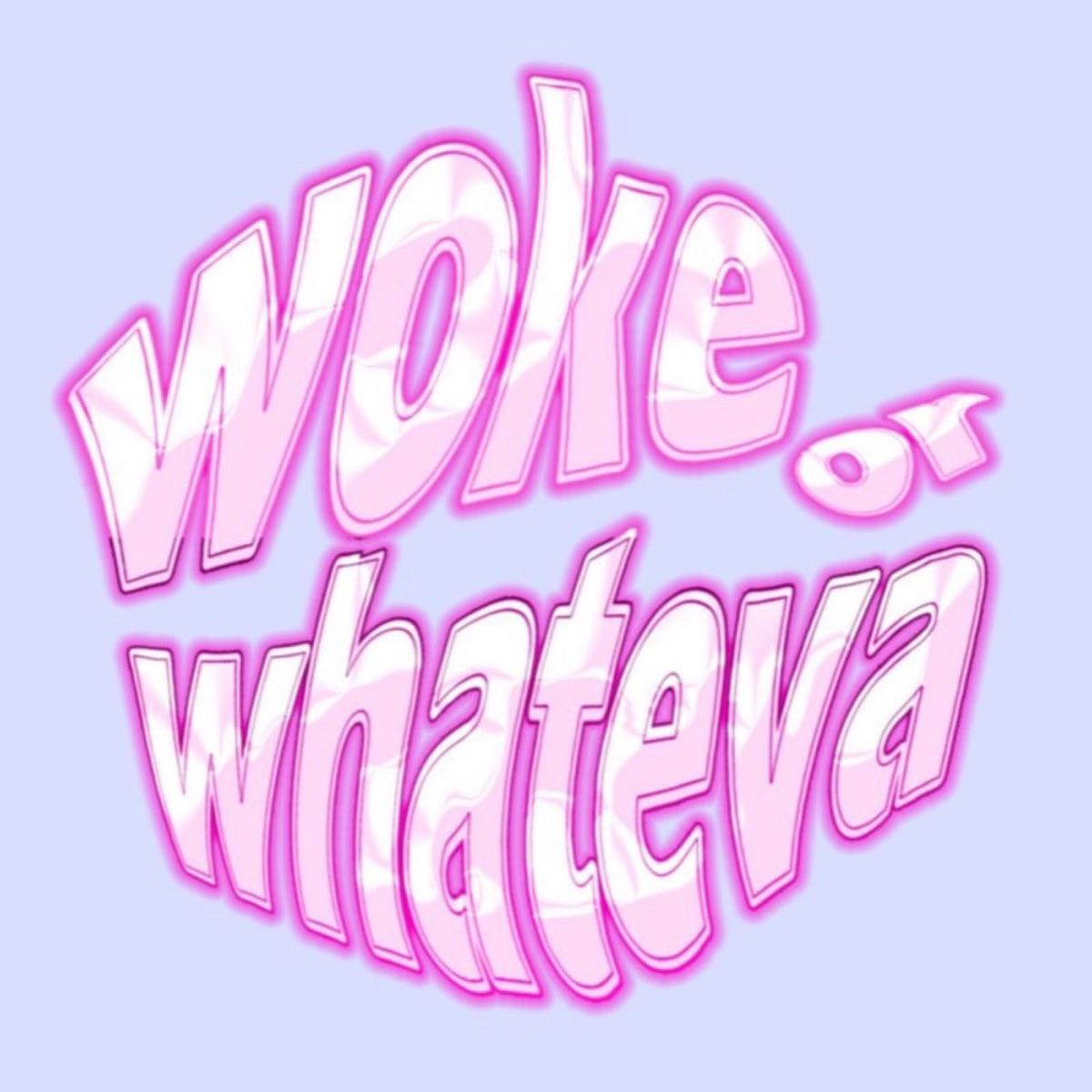 Woke or whateva