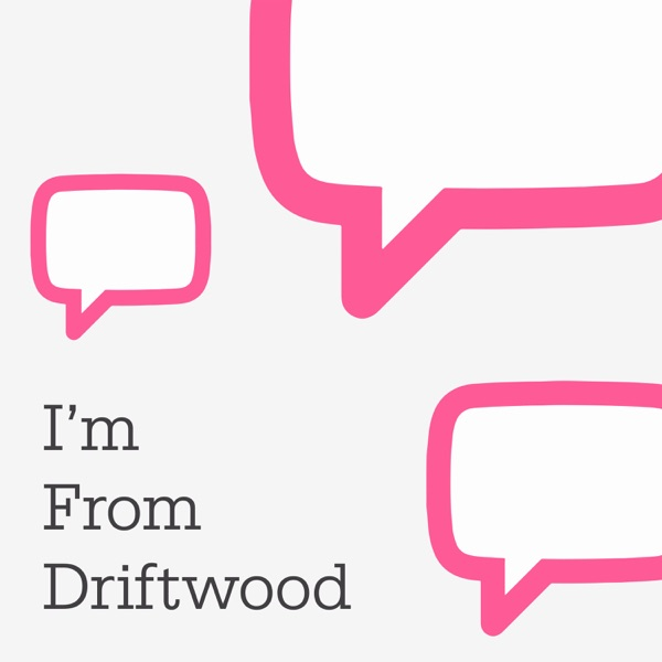 The I'm From Driftwood Podcast Artwork