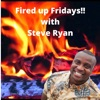 Fired Up Fridays with Steve Ryan artwork