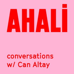 Ahali Conversations with Can Altay