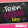 Teen Mom Time - Radar Online's Teen Mom Recaps - Radar Online