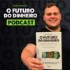 O Futuro do Dinheiro Podcast