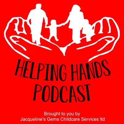 The Helping Hands Podcast - Brought to you by Jacqueline's Gems Childcare Services
