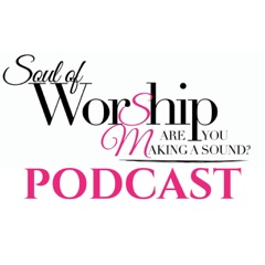Soul of Worship: Are You Making a Sound? Podcast