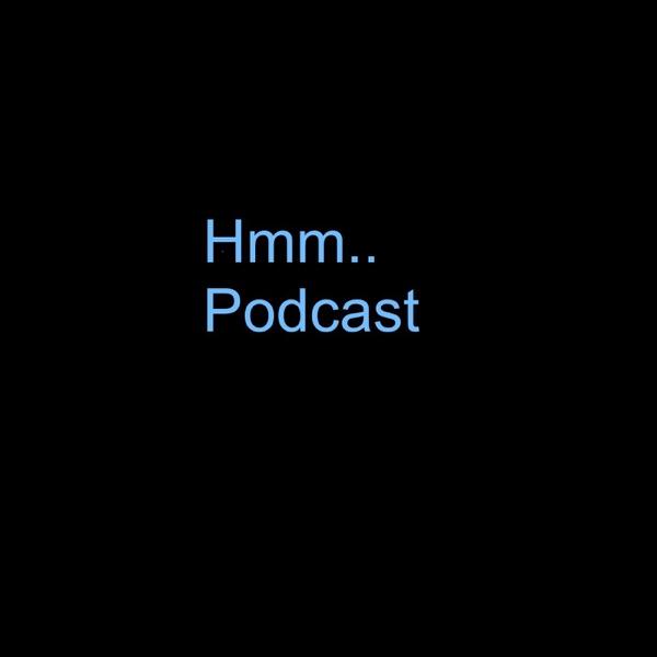 Hmm.. Podcast