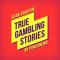 True Gambling Stories
