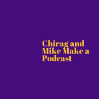 Chirag and Mike Make a Podcast podcast