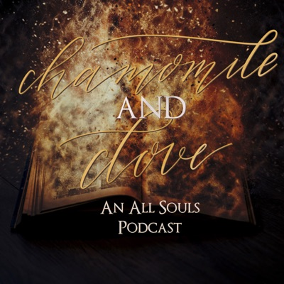 Chamomile & Clove - An All Souls Podcast - Episode 60 - Low-Key Torture