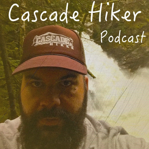 Cascade Hiker Podcast - Backpacking and Hiking
