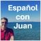 Learn Spanish with Spanish podcasts | Español con Juan