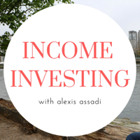 Income Investing With Alexis Assadi podcast