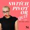 Switch, Pivot or Quit: Career Switch | Personal Development | Career Advice | Female Entrepreneurship