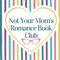 Not Your Mom's Romance Book Club