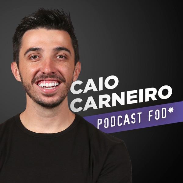 Caio Carneiro - Podcast Fod*