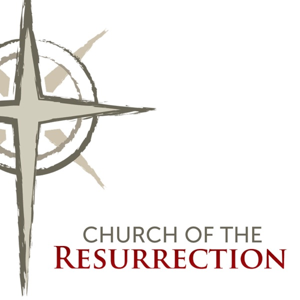 Church of the Resurrection Sermon Podcast