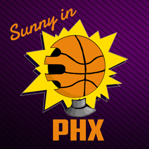 Sunny in PHX! A Suns Podcast