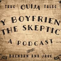 My Boyfriend, The Skeptic podcast