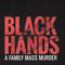 BLACK HANDS - A family mass murder