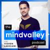 The Mindvalley Podcast with Vishen Lakhiani - Mindvalley University