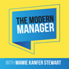 The Modern Manager: Helping Managers Create and Lead Successful Teams - Mamie Kanfer Stewart