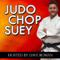 Judo Chop Suey Podcast