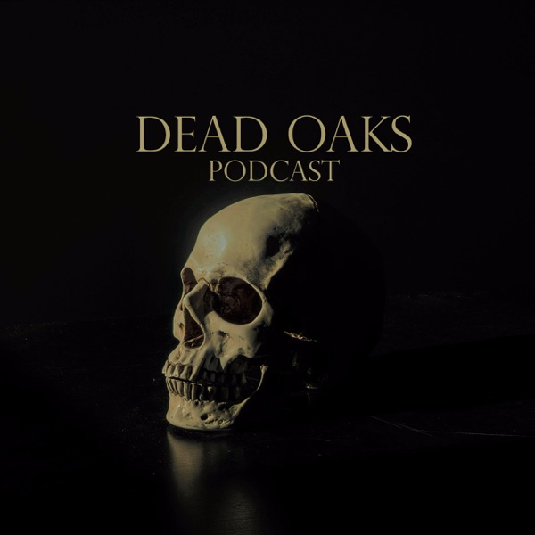 Dead Oaks Podcast