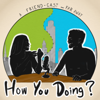 How You Doing? — A FriendCast from Far Away podcast