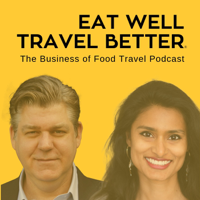 Eat Well Travel Better: The Business of Food Travel podcast