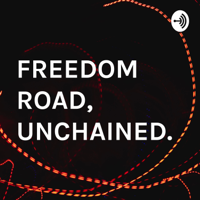 FREEDOM ROAD, UNCHAINED. podcast