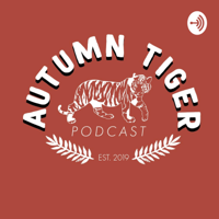Autumn Tiger Podcast podcast