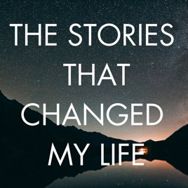 The Stories That Changed My Life On Apple Podcasts