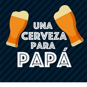 Una Cerveza Para Papá