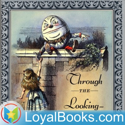 Through the Looking-Glass by Lewis Carroll:Loyal Books