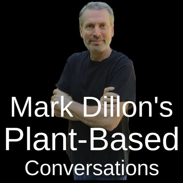 Mark Dillon's Plant-Based Conversations