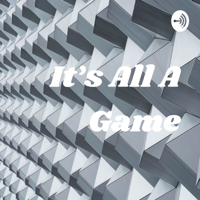 It's All A Game podcast