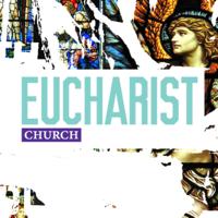 Eucharist Church (Updated 2018 Podcast) podcast