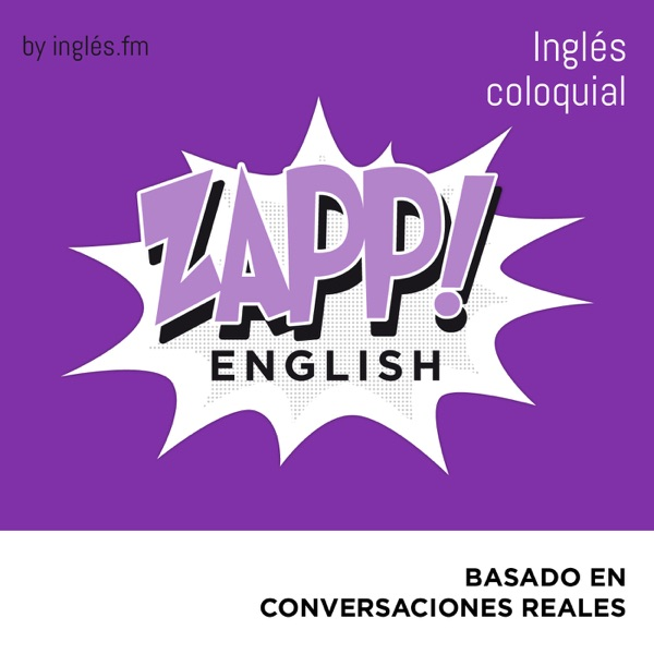 Zapp! Inglés Coloquial by Ingles.fm