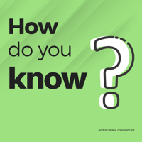 How do you know? by Andra Zaharia podcast