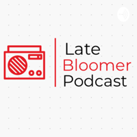 Late Bloomer Podcast podcast