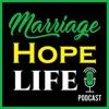 Marriage Hope Life Podcast artwork