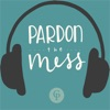 Pardon the Mess: A Christian Parenting Podcast