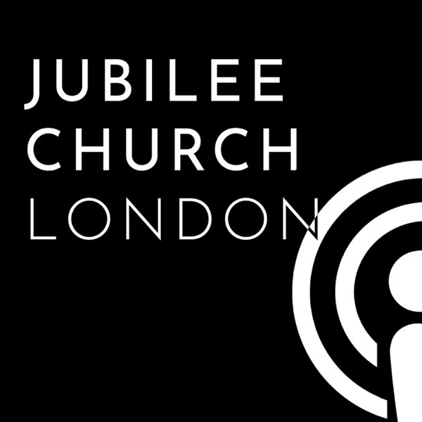 Jubilee Church London Podcast